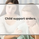 Child Support Orders.