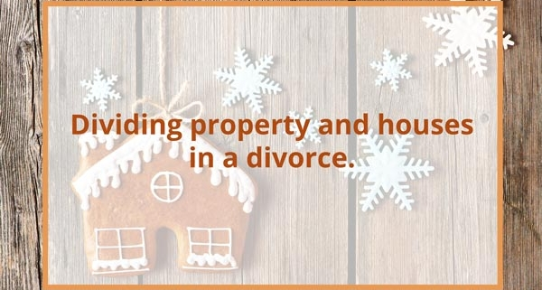 Dividing Property And Houses In A Divorce.